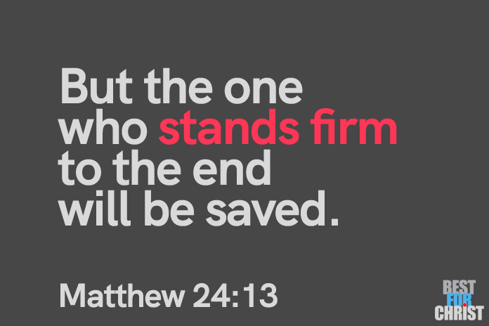 Stand firm Bible Verses for the Day June 20 Matthew 24:13